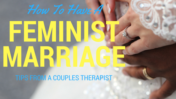 How to have a Feminist Marriage: Tips from a Couples Therapist
