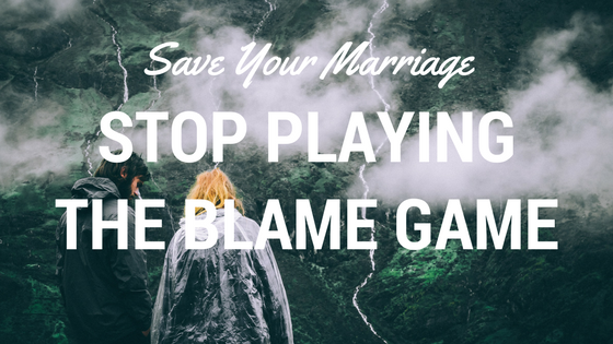 Save Your Marriage – Stop Playing the Blame Game With Your Spouse