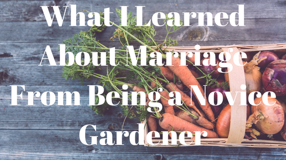 5 Marriage Lessons Learned From Gardening