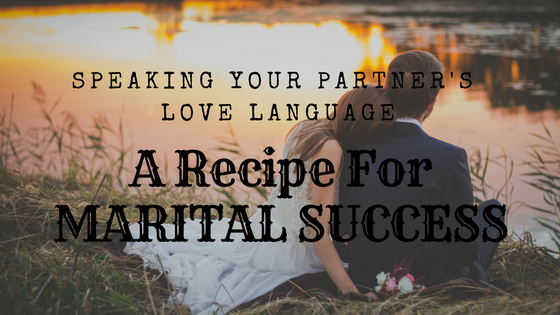 Speaking Your Partner's Love Language: A Recipe to Marital Success