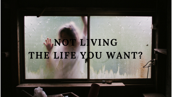 Not living the life that you want?