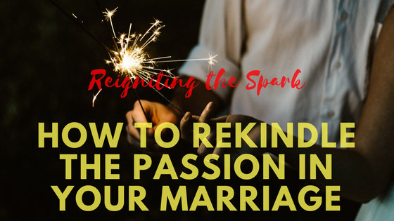 Reigniting the Spark: How to Rekindle the Passion in Your Marriage