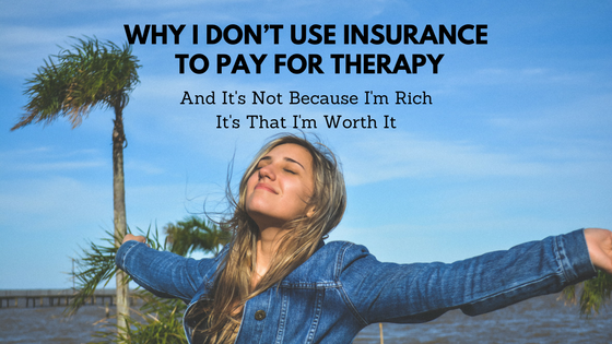 Why I Don't Use Insurance to Pay for Therapy