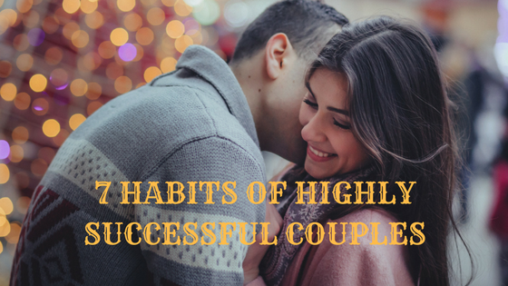 7 Habits of Highly Successful Couples