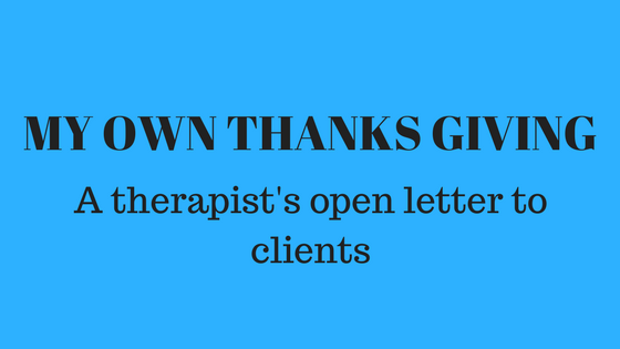 My Own Thanksgiving: An Open Letter from a Therapist to Her Clients