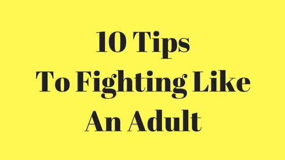 10 Tips to Fighting like an Adult